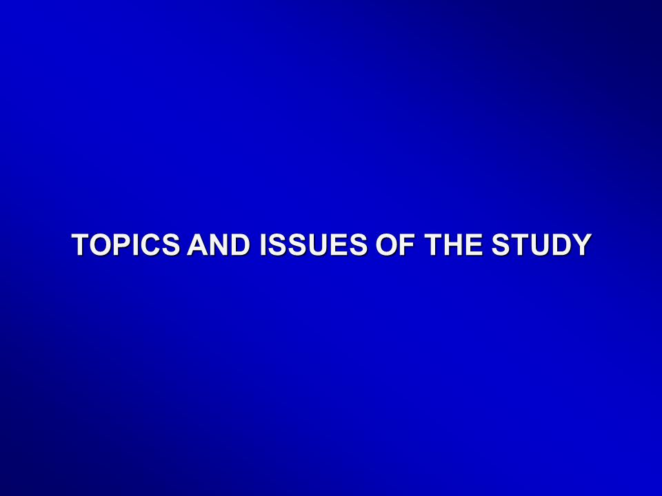 TOPICS AND ISSUES OF THE STUDY