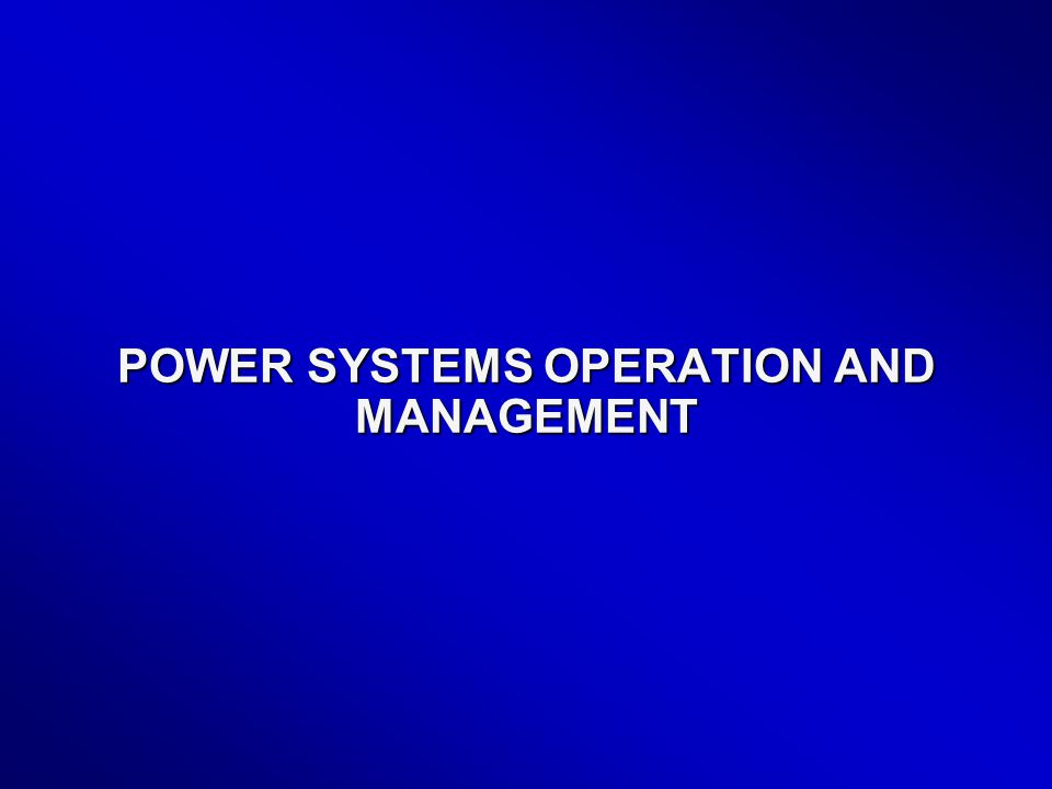 POWER SYSTEMS OPERATION AND MANAGEMENT