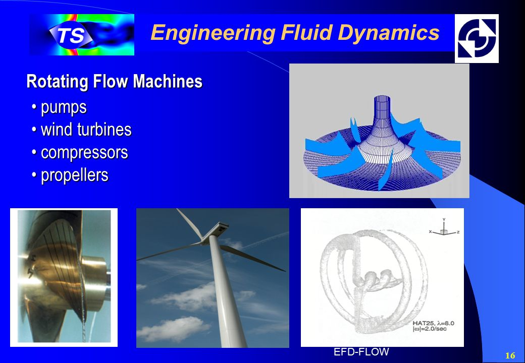 16 Engineering Fluid Dynamics Rotating Flow Machines pumps pumps wind turbines wind turbines compressors compressors propellers propellers EFD-FLOW