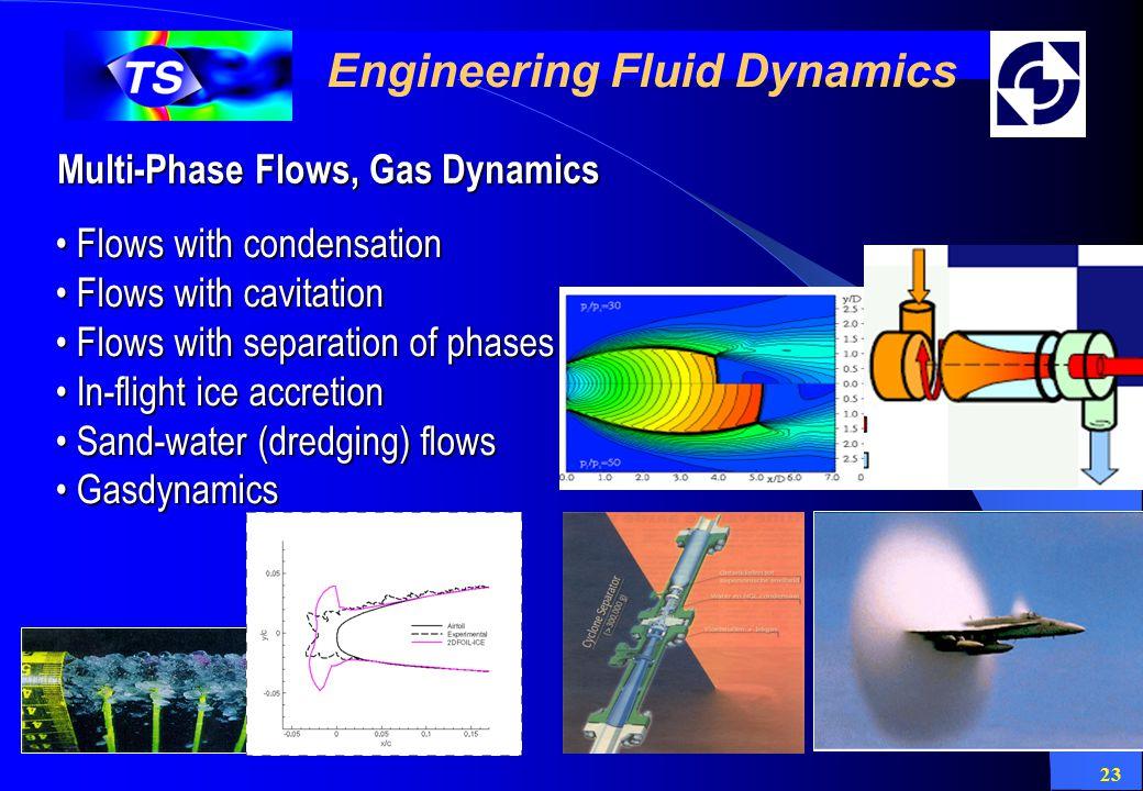 23 Engineering Fluid Dynamics Multi-Phase Flows, Gas Dynamics Flows with condensation Flows with condensation Flows with cavitation Flows with cavitat