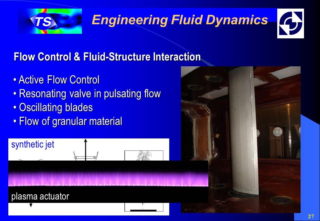 27 Engineering Fluid Dynamics Flow Control & Fluid-Structure Interaction Active Flow Control Active Flow Control Resonating valve in pulsating flow Re