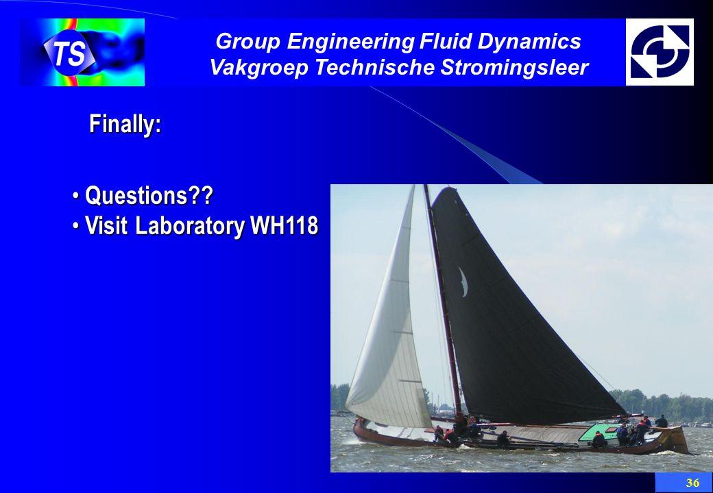 36 Group Engineering Fluid Dynamics Vakgroep Technische Stromingsleer Finally: Questions .