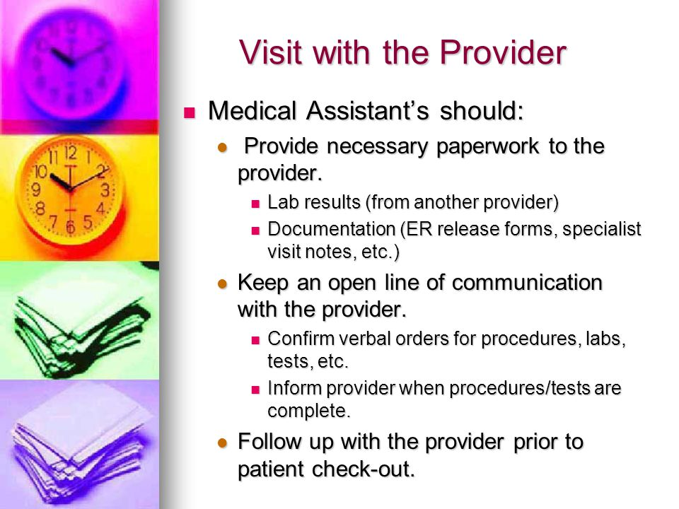 Visit with the Provider Medical Assistant's should: Medical Assistant's should: Provide necessary paperwork to the provider. Provide necessary paperwo