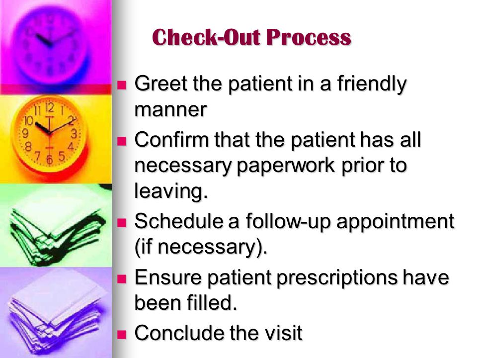 Check-Out Process Greet the patient in a friendly manner Greet the patient in a friendly manner Confirm that the patient has all necessary paperwork p