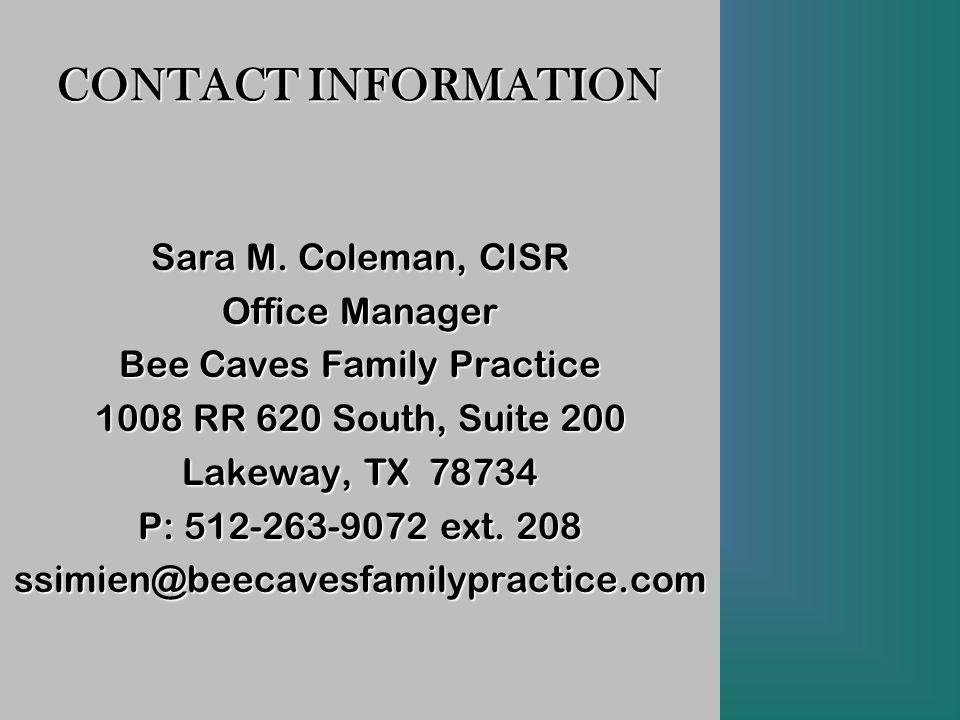 CONTACT INFORMATION Sara M. Coleman, CISR Office Manager Bee Caves Family Practice 1008 RR 620 South, Suite 200 Lakeway, TX 78734 P: 512-263-9072 ext.