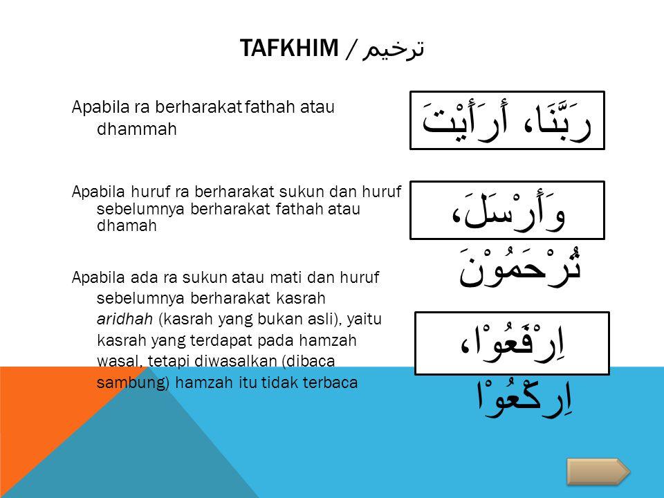 TARQIQ / ترقيق Apabila ra berharakat kasrah atau kasratain رِحْلَةٌ، بِضُرٍّ فِرْعَوْنَ، مِرْيَةٌ قَدِيْرٌ، خَبِيْرٌ Apabila ra sukun didahului oleh huruf yang berharakat kasrah dan sesudahnya tidak ada huruf isti'la (huruf yang dibaca berat atau tebal).