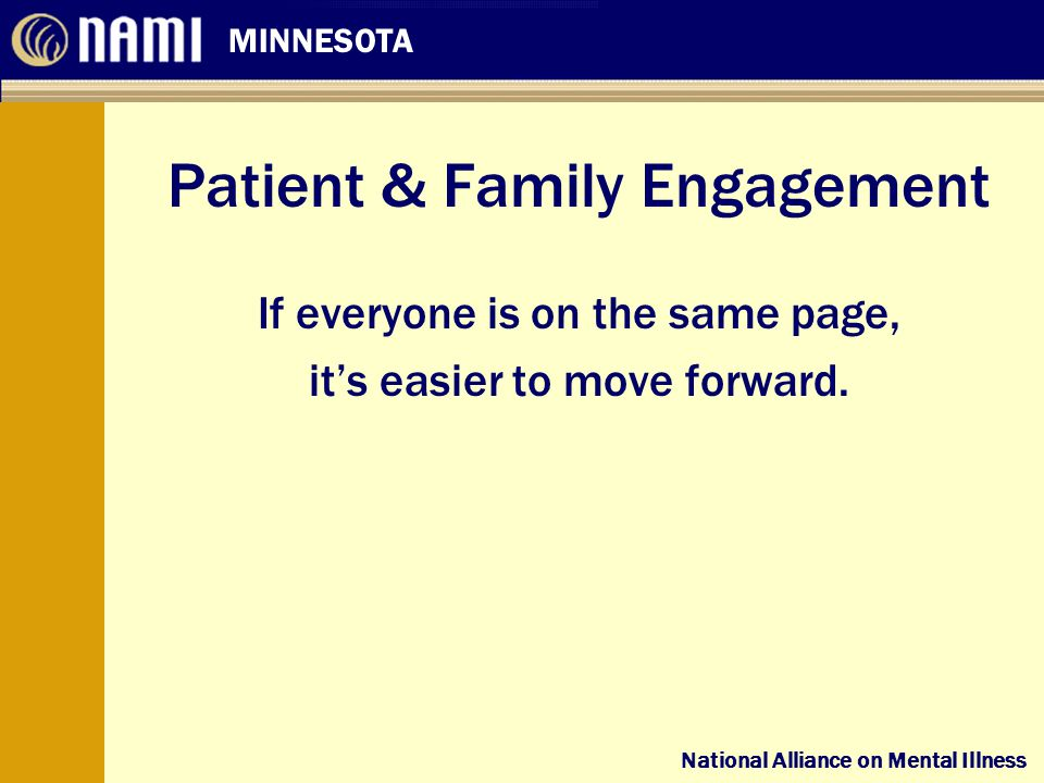National Alliance on Mental Illness MINNESOTA National Alliance on Mental Illness Patient & Family Engagement If everyone is on the same page, it's easier to move forward.