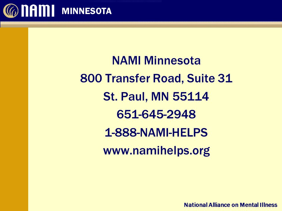 National Alliance on Mental Illness MINNESOTA National Alliance on Mental Illness NAMI Minnesota 800 Transfer Road, Suite 31 St.