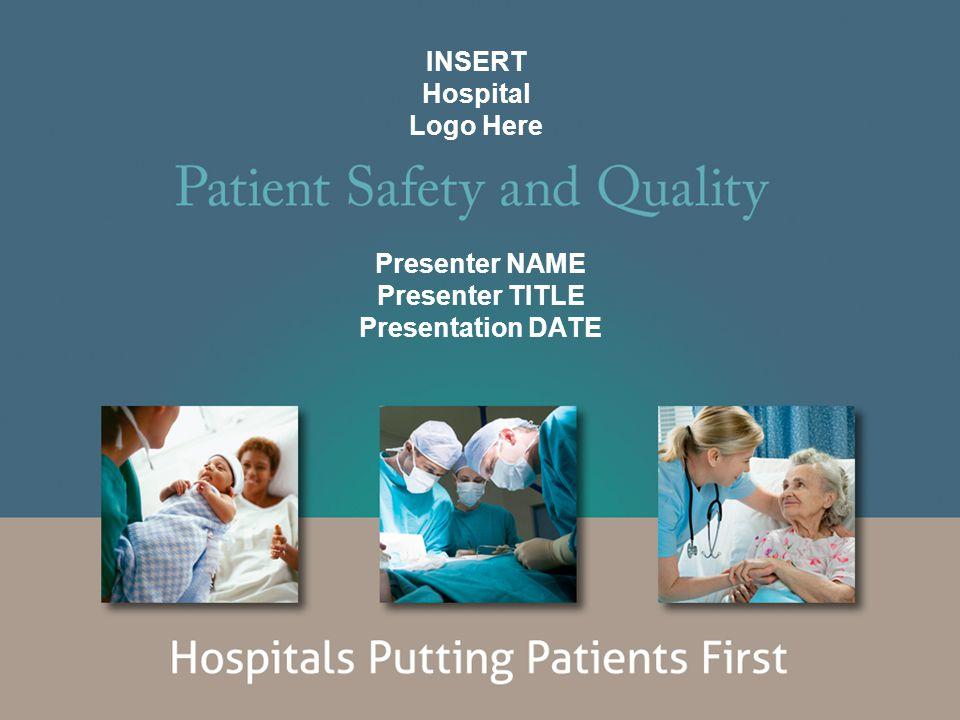 Presenter NAME Presenter TITLE Presentation DATE INSERT Hospital Logo Here