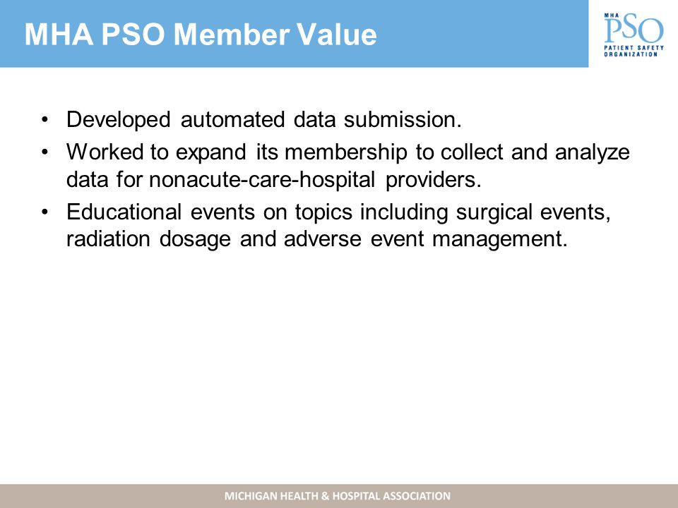 MHA PSO Member Value Developed automated data submission.