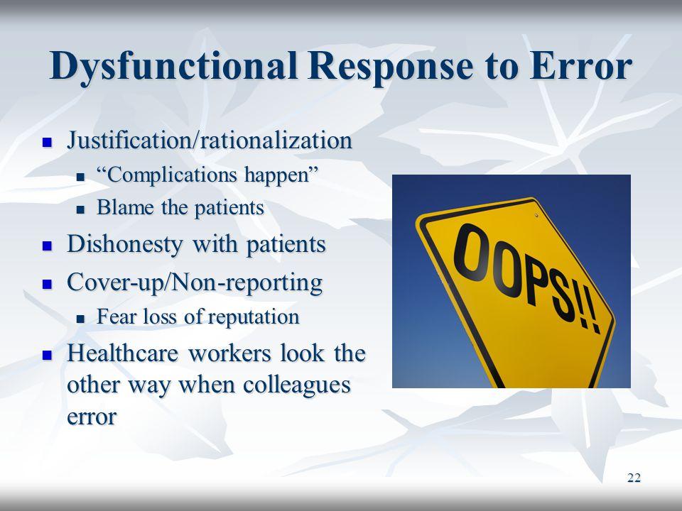 "22 Dysfunctional Response to Error Justification/rationalization Justification/rationalization ""Complications happen"" ""Complications happen"" Blame the"