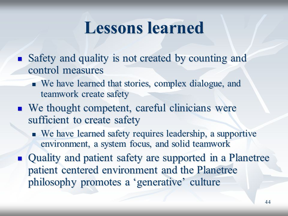 44 Lessons learned Safety and quality is not created by counting and control measures Safety and quality is not created by counting and control measur