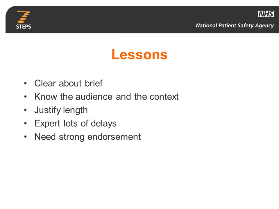Lessons Clear about brief Know the audience and the context Justify length Expert lots of delays Need strong endorsement