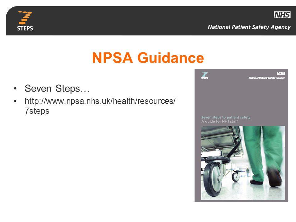 NPSA Guidance Seven Steps… http://www.npsa.nhs.uk/health/resources/ 7steps