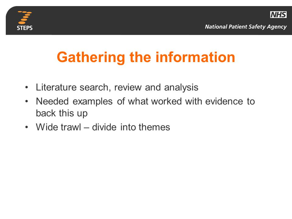 Gathering the information Literature search, review and analysis Needed examples of what worked with evidence to back this up Wide trawl – divide into