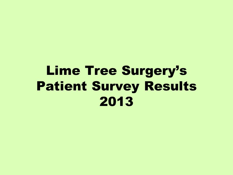 Lime Tree Surgery's Patient Survey Results 2013