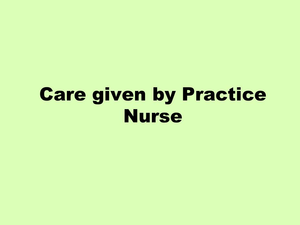 Care given by Practice Nurse