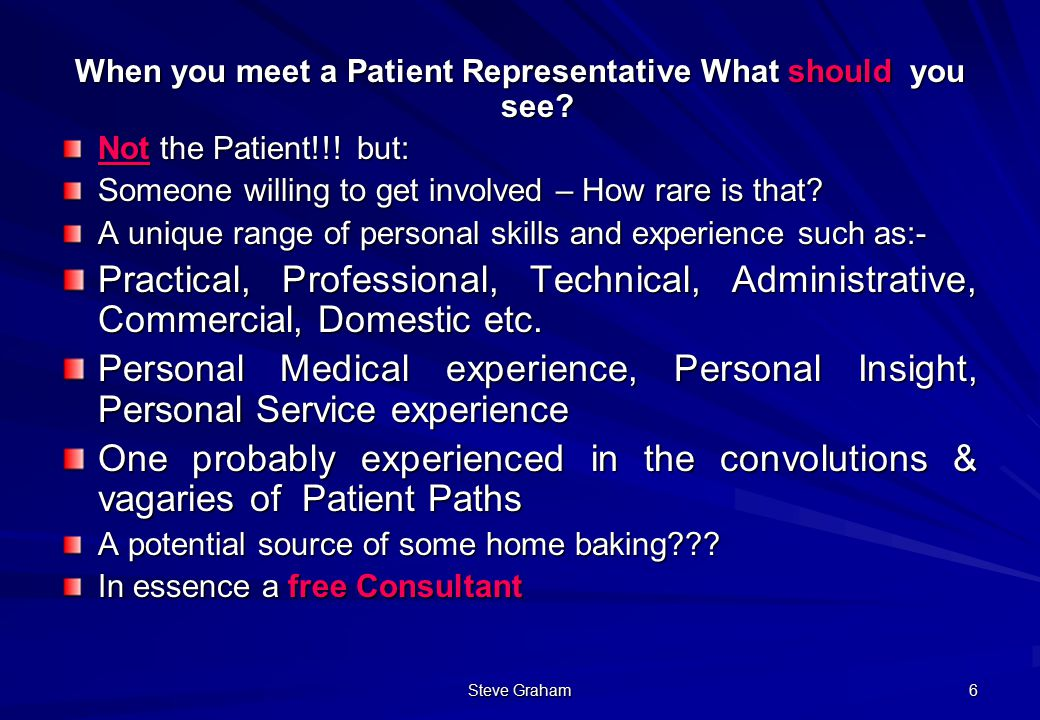 Steve Graham 6 When you meet a Patient Representative What should you see.