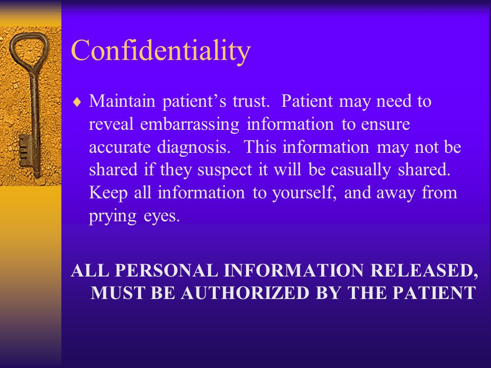 Confidentiality  Maintain patient's trust.