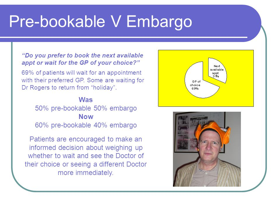 """Pre-bookable V Embargo """"Do you prefer to book the next available appt or wait for the GP of your choice?"""" 69% of patients will wait for an appointment"""