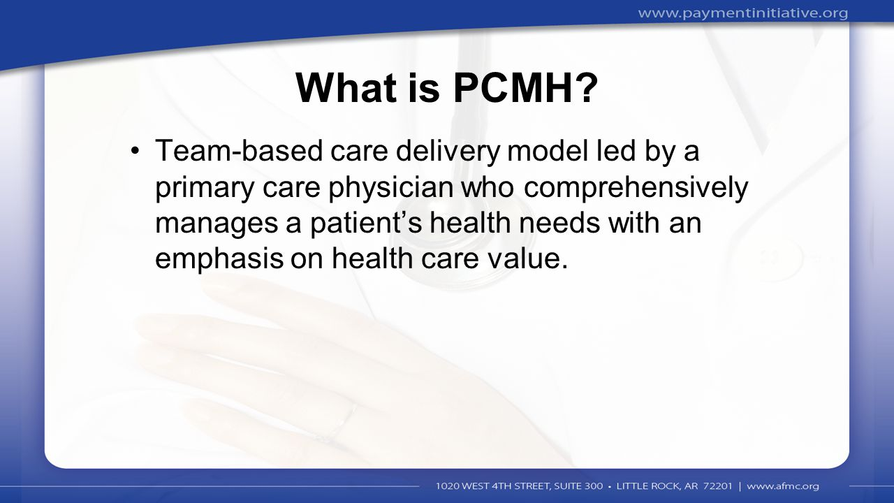 2 What is PCMH? Team-based care delivery model led by a primary care physician who comprehensively manages a patient's health needs with an emphasis o