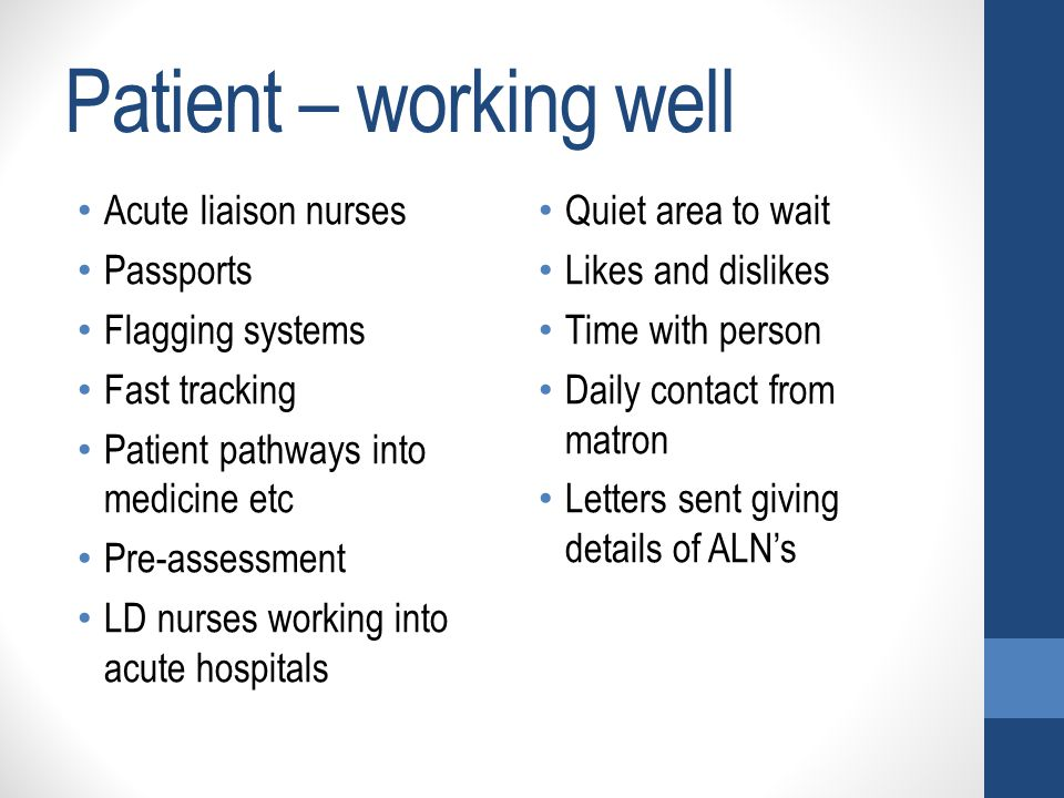 Patient – working well Acute liaison nurses Passports Flagging systems Fast tracking Patient pathways into medicine etc Pre-assessment LD nurses worki