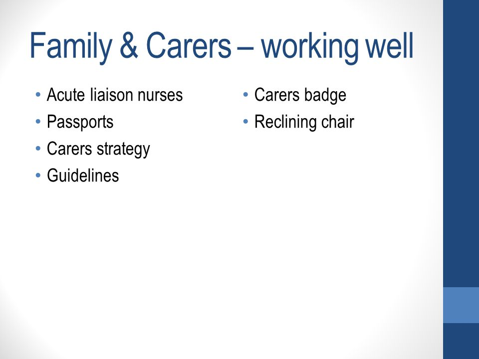 Family & Carers – working well Acute liaison nurses Passports Carers strategy Guidelines Carers badge Reclining chair