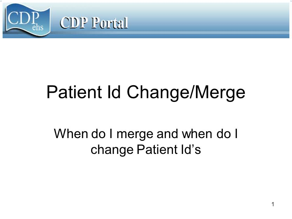 1 Patient Id Change/Merge When do I merge and when do I change Patient Id's