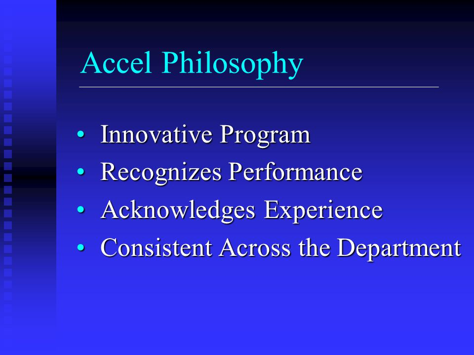 Accel Philosophy Innovative Program Innovative Program Recognizes Performance Recognizes Performance Acknowledges Experience Acknowledges Experience C