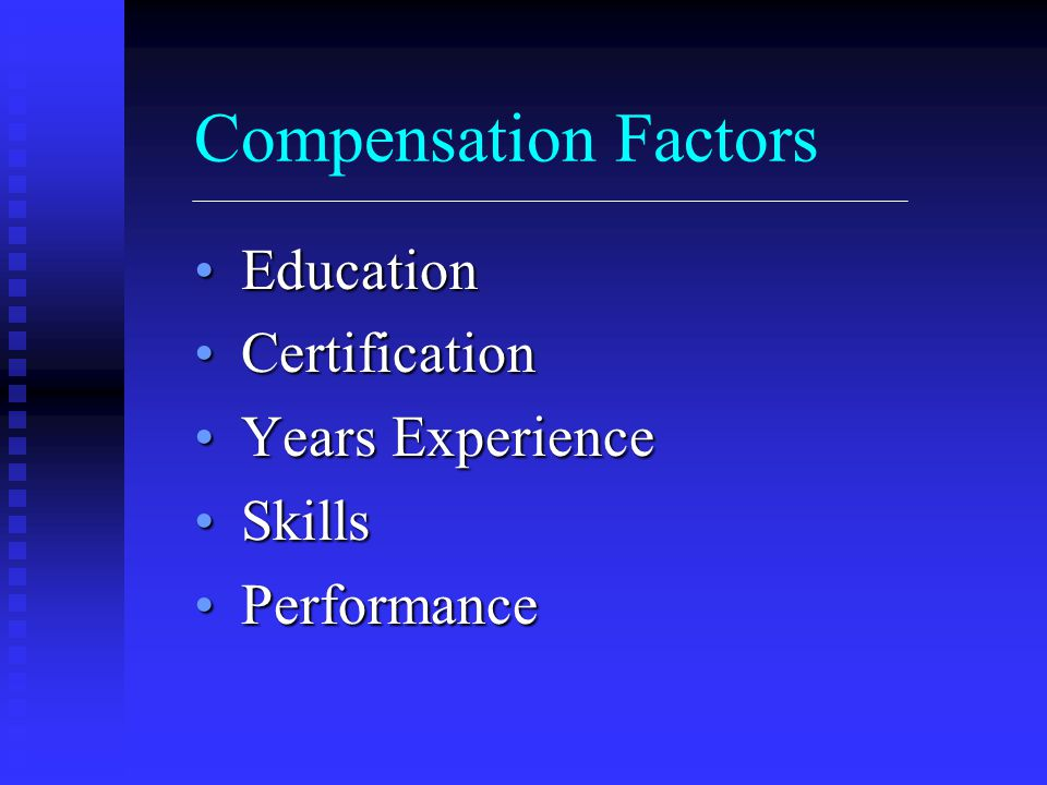 Compensation Factors Education Education Certification Certification Years Experience Years Experience Skills Skills Performance Performance
