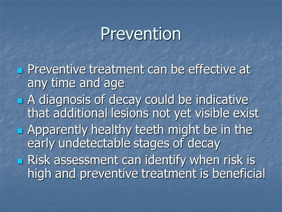 Prevention Preventive treatment can be effective at any time and age Preventive treatment can be effective at any time and age A diagnosis of decay co
