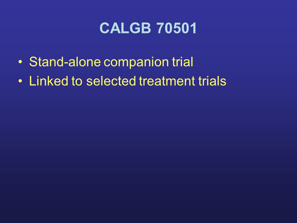 CALGB 70501 Stand-alone companion trial Linked to selected treatment trials