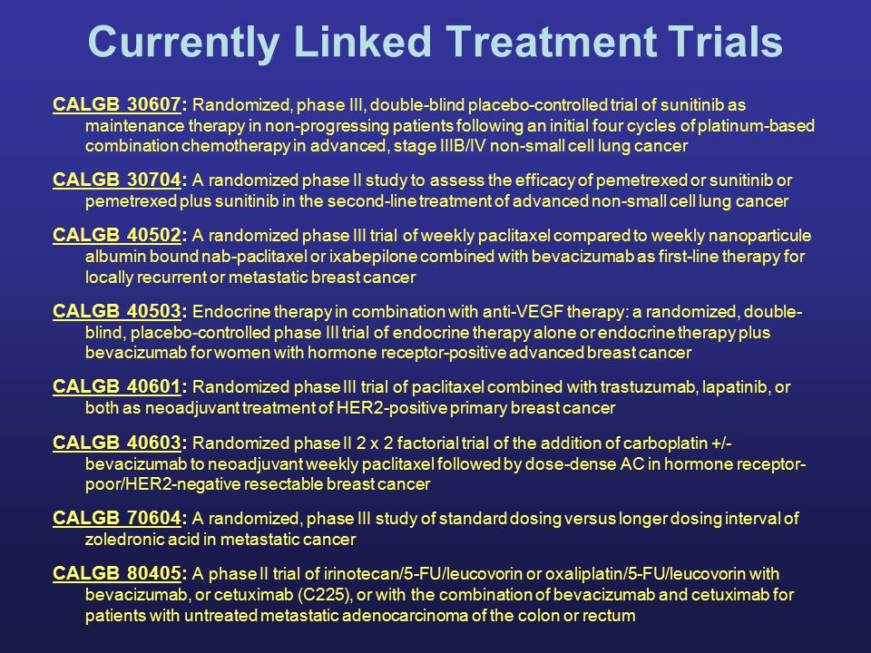 Currently Linked Treatment Trials CALGB 30607: Randomized, phase III, double-blind placebo-controlled trial of sunitinib as maintenance therapy in non