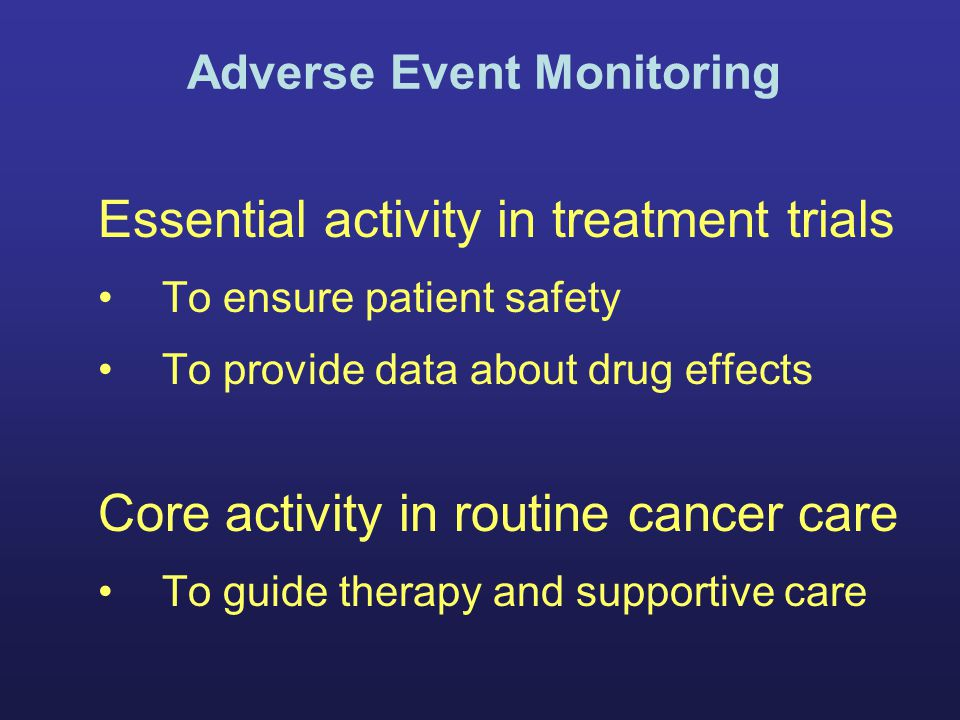 Essential activity in treatment trials To ensure patient safety To provide data about drug effects Core activity in routine cancer care To guide thera