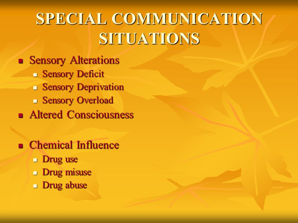 SPECIAL COMMUNICATION SITUATIONS Sensory Alterations Sensory Alterations Sensory Deficit Sensory Deficit Sensory Deprivation Sensory Deprivation Senso