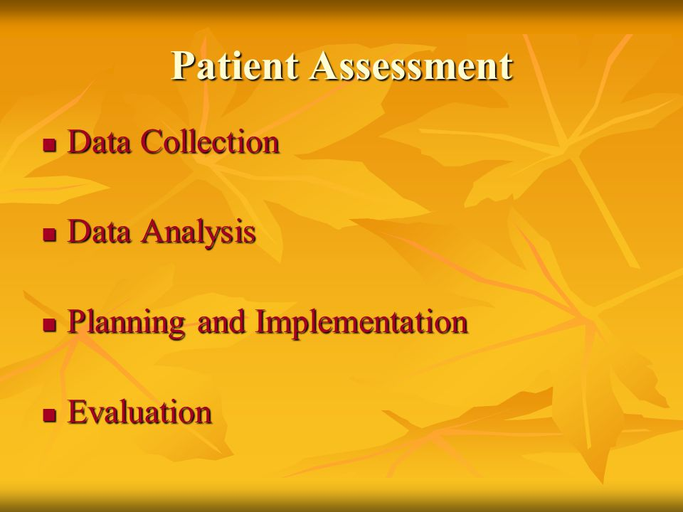 Patient Assessment Data Collection Data Collection Data Analysis Data Analysis Planning and Implementation Planning and Implementation Evaluation Eval
