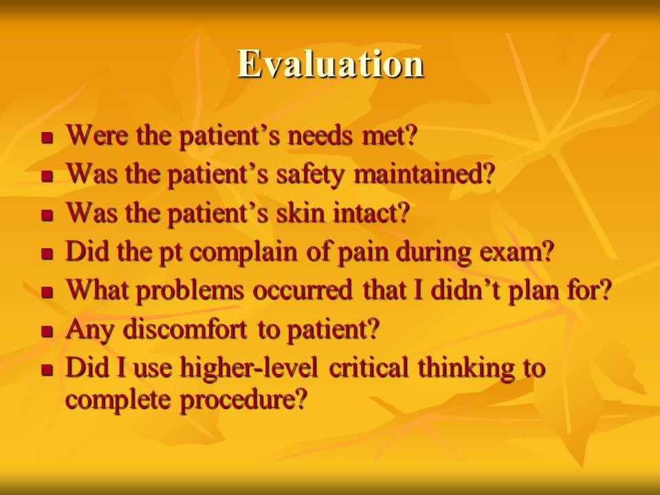 Evaluation Were the patient's needs met. Were the patient's needs met.