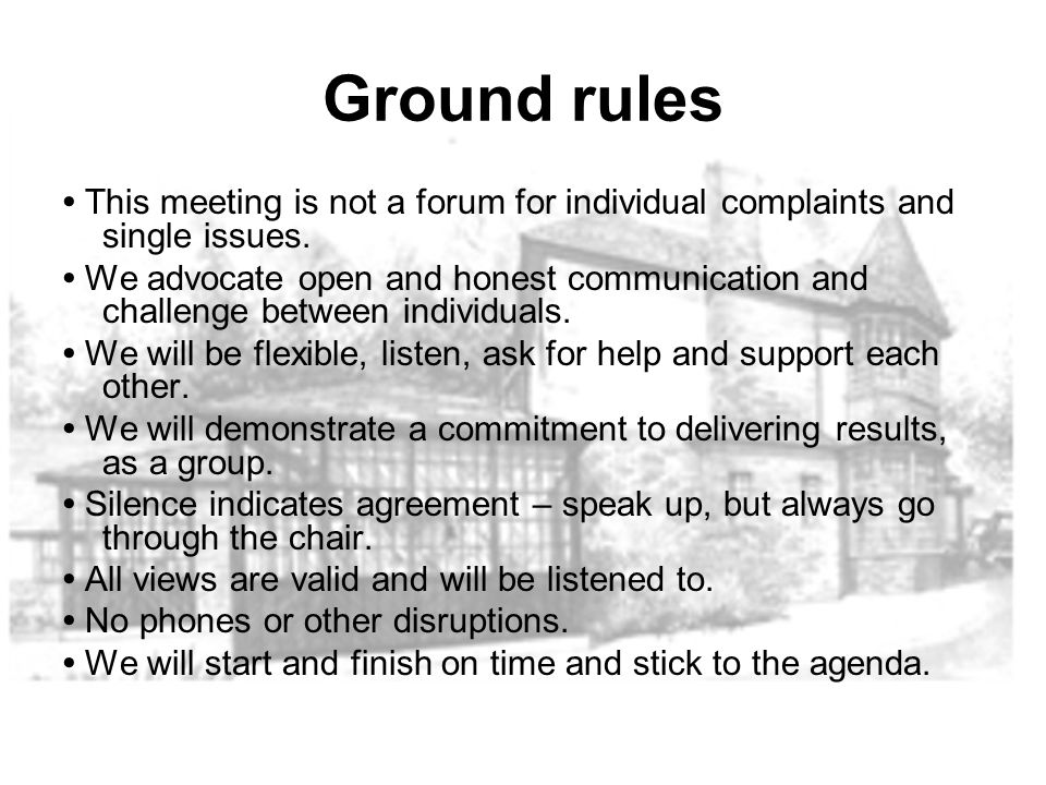 Ground rules This meeting is not a forum for individual complaints and single issues.