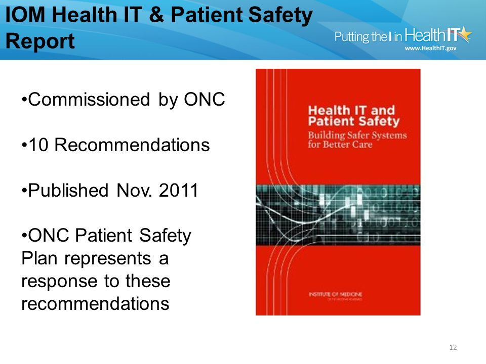 IOM Health IT & Patient Safety Report 12 Commissioned by ONC 10 Recommendations Published Nov.