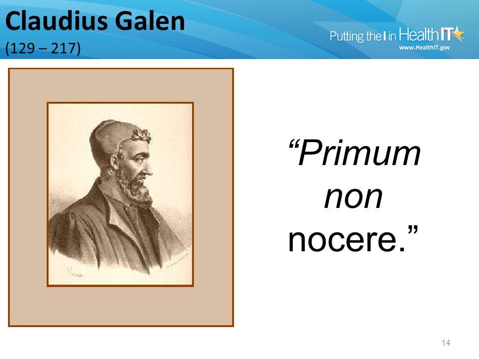 Claudius Galen (129 – 217) 14 Primum non nocere.
