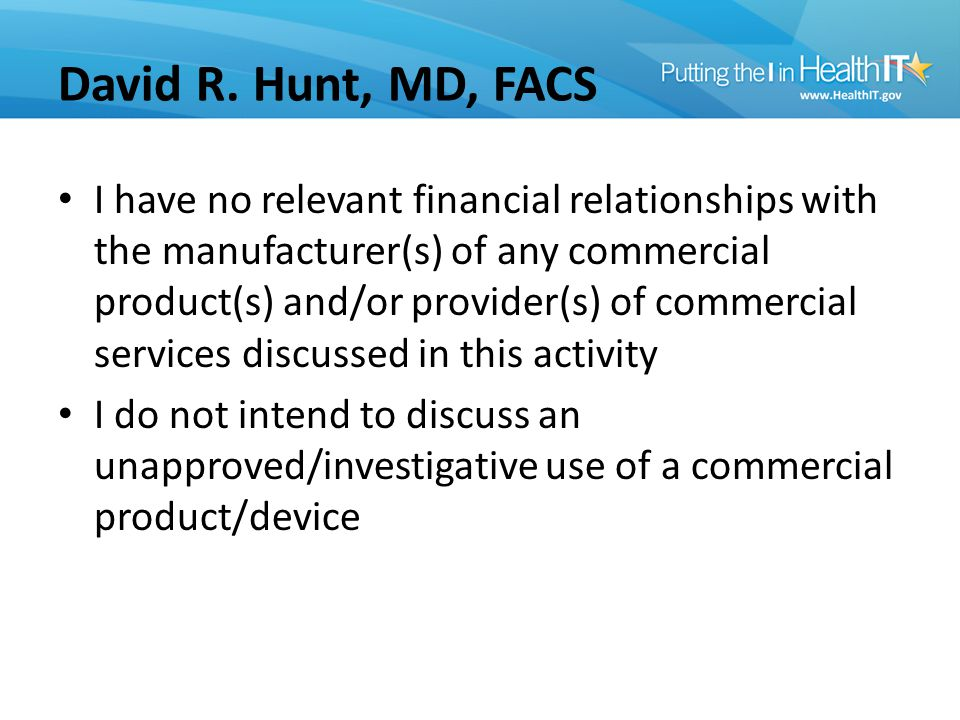 David R. Hunt, MD, FACS I have no relevant financial relationships with the manufacturer(s) of any commercial product(s) and/or provider(s) of commerc