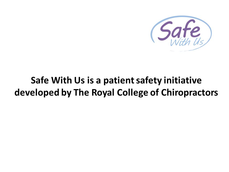 Safe With Us is a patient safety initiative developed by The Royal College of Chiropractors