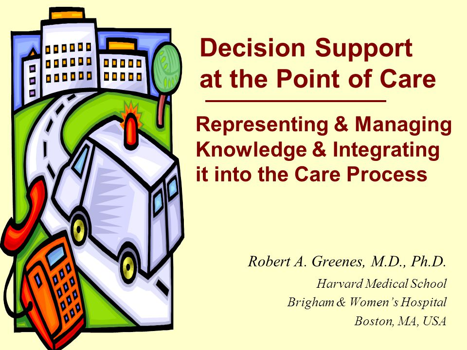 5/28/03Greenes32 Decision support has special requirements  Knowledge bases – Evidence-based, authoritative e.g., drugs, interactions, contraindications, alternative forms  Decision rules – Calculations, constraints e.g., limits, ranges, dose adjustments – Alerts and reminders – Guidelines  Regularly updated  Expressed in executable form
