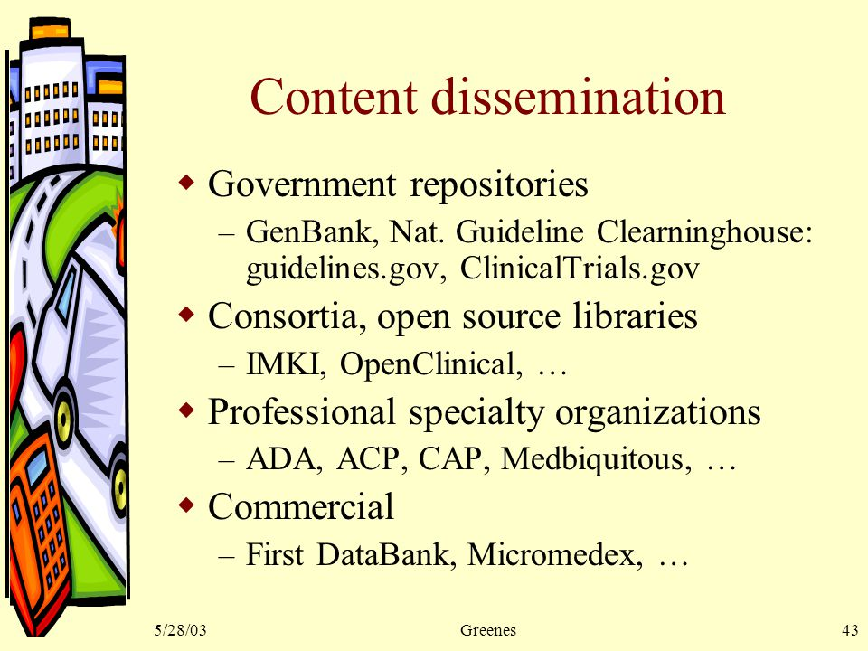 5/28/03Greenes43 Content dissemination  Government repositories – GenBank, Nat.