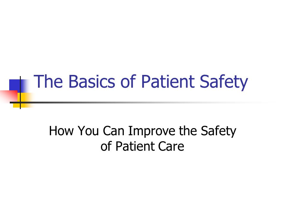 The Basics of Patient Safety How You Can Improve the Safety of Patient Care