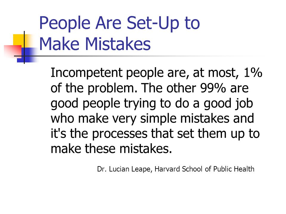 People Are Set-Up to Make Mistakes Incompetent people are, at most, 1% of the problem.
