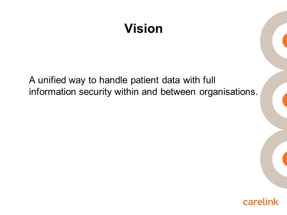 Vision A unified way to handle patient data with full information security within and between organisations.