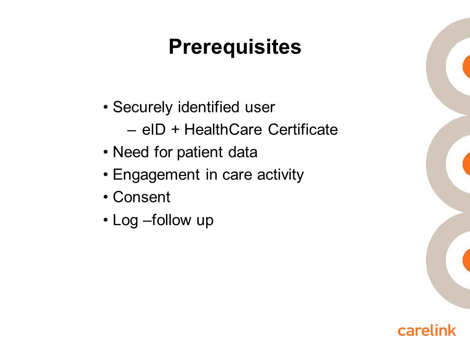 Prerequisites Securely identified user –eID + HealthCare Certificate Need for patient data Engagement in care activity Consent Log –follow up