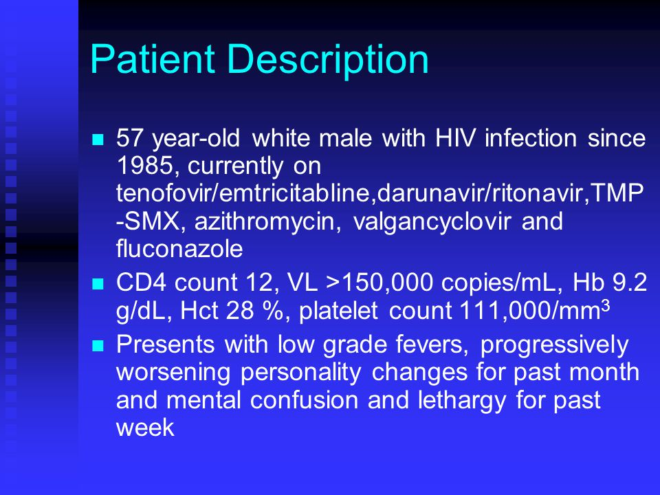 Patient Description 57 year-old white male with HIV infection since 1985, currently on tenofovir/emtricitabline,darunavir/ritonavir,TMP -SMX, azithrom