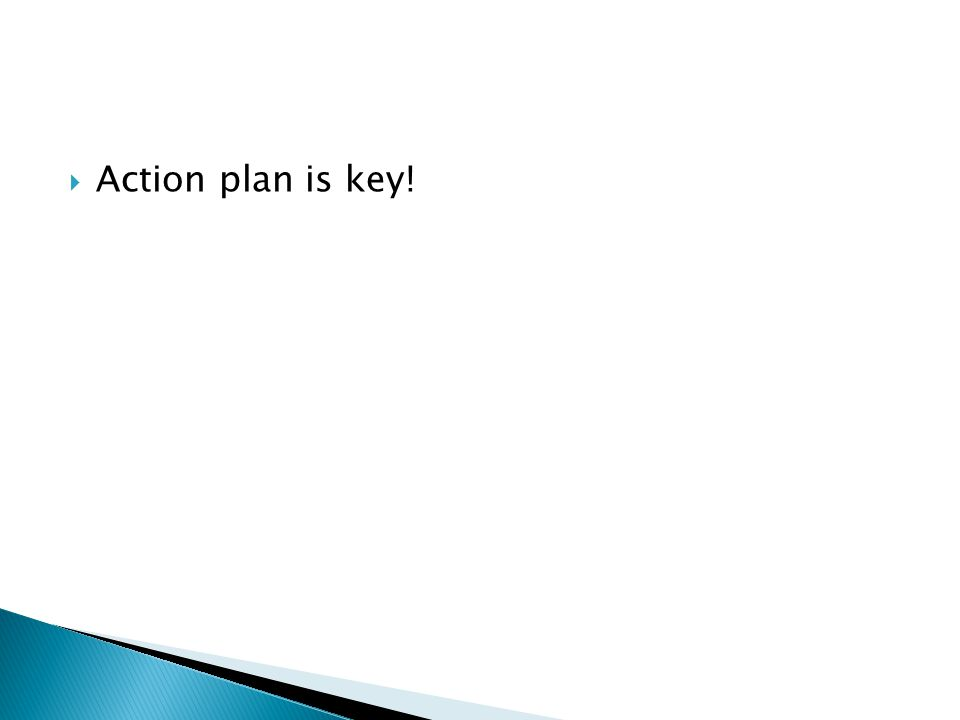  Action plan is key!